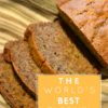 THE WORLD'S BEST ZUCCHINI BREAD