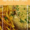PAN FRIED PORK CHOPS WITH MUSTARD CREAM SAUCE