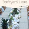 HOW TO HOST AN AMAZING BACKYARD LUAU
