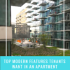 TOP MODERN FEATURES TENANTS WANT IN AN APARTMENT