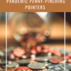 PANDEMIC PENNY-PINCHING POINTERS